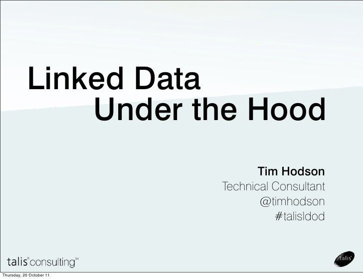Linked Data               Under the Hood                                 Tim Hodson                          Technical Con...