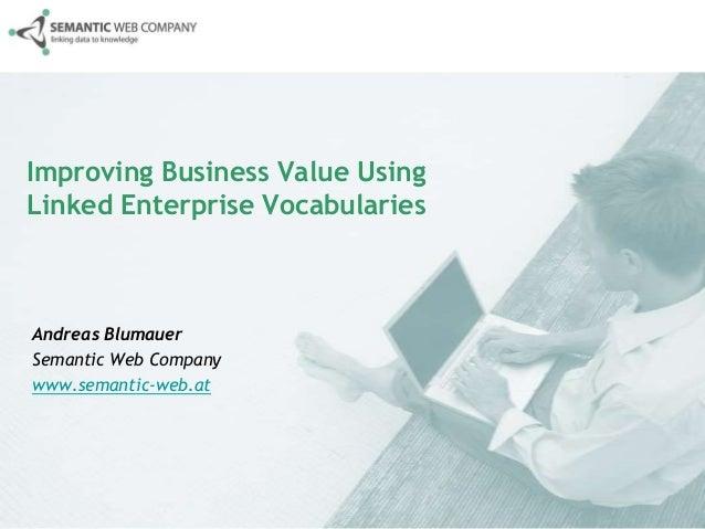 Improving Business Value UsingLinked Enterprise VocabulariesAndreas BlumauerSemantic Web Companywww.semantic-web.at
