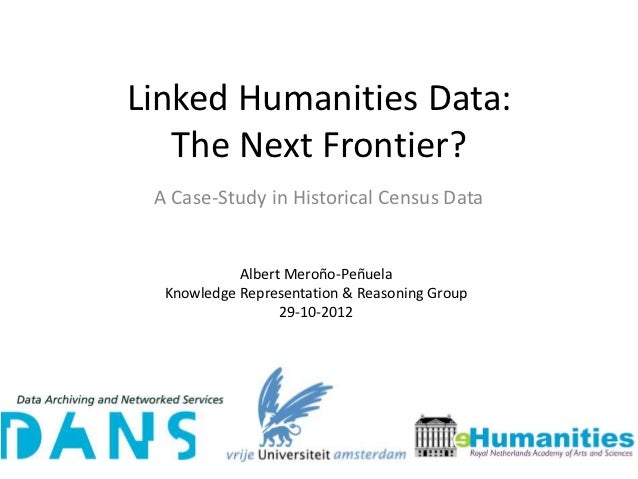 Linked Humanities Data:   The Next Frontier? A Case-Study in Historical Census Data            Albert Meroño-Peñuela  Know...