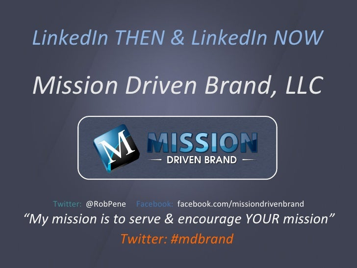 "LinkedIn THEN & LinkedIn NOW Mission Driven Brand, LLC Twitter:  @RobPene  Facebook:   facebook.com/missiondrivenbrand "" M..."