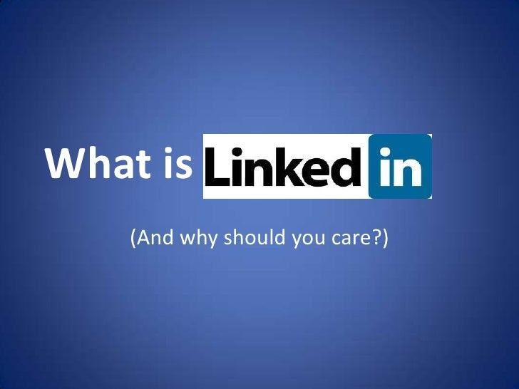 What is LinkedIn and Why Should You Care?
