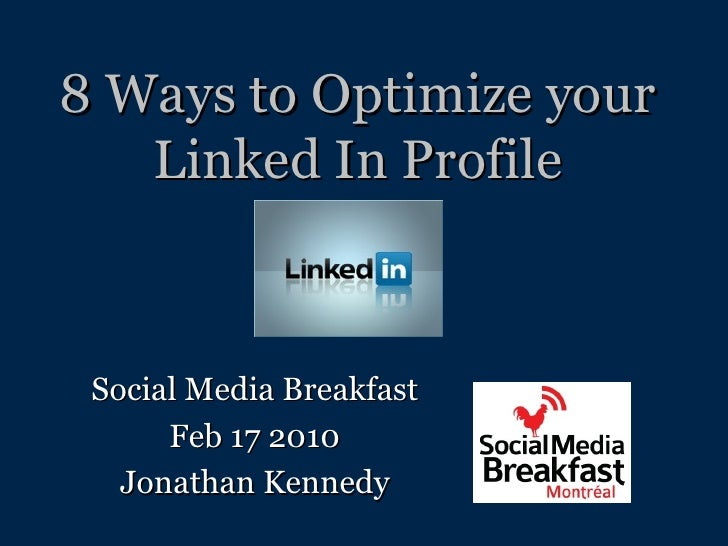 8 Ways to Optimize your Linked In Profile Social Media Breakfast Feb 17 2010 Jonathan Kennedy