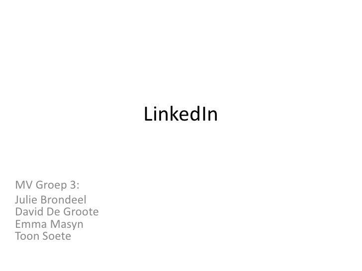 LinkedIn<br />MV Groep 3:<br />Julie BrondeelDavid De GrooteEmma MasynToon Soete<br />