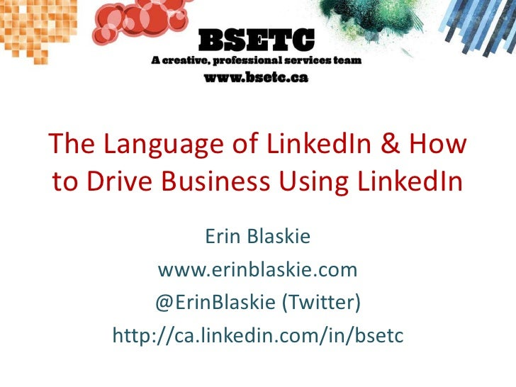 The Language of LinkedIn & How to Drive Business Using LinkedIn<br />Erin Blaskie<br />www.erinblaskie.com<br />@ErinBlask...