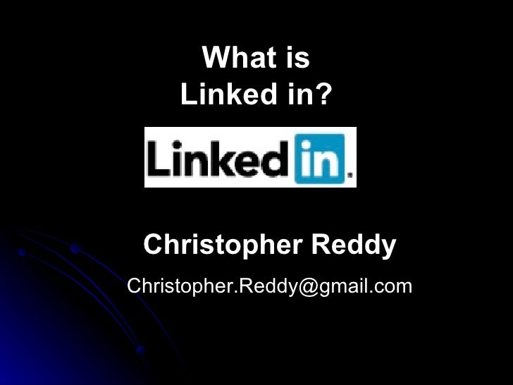 What is Linked in? Christopher Reddy [email_address]