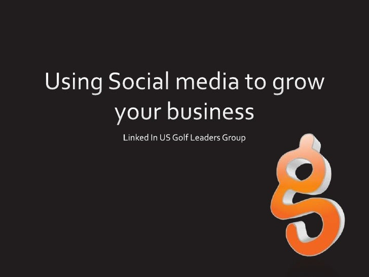 Using Social media to grow your business<br />Linked In US Golf Leaders Group<br />