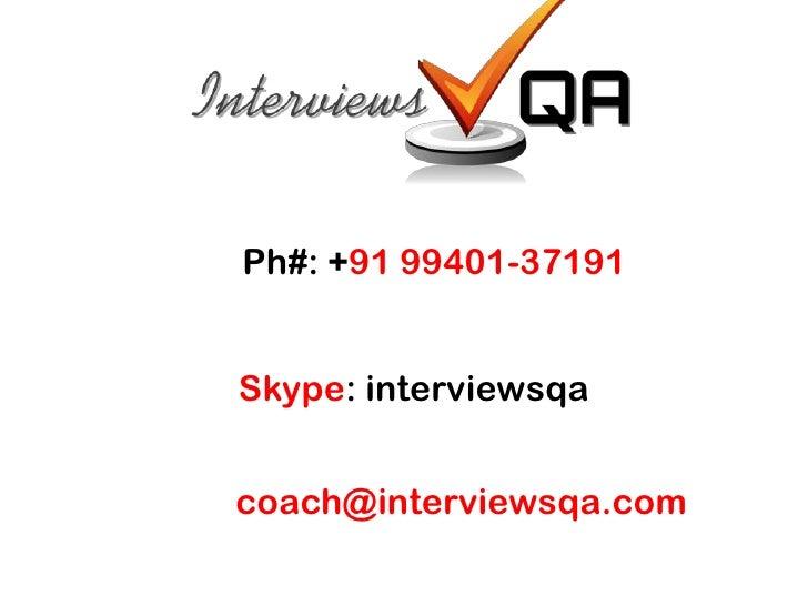 Ph#: +91 99401-37191<br />Skype: interviewsqa<br />coach@interviewsqa.com<br />