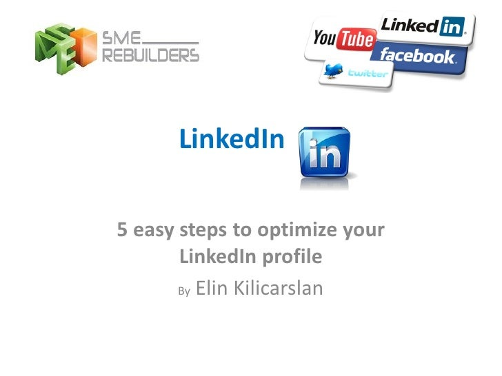 LinkedIn5 easy steps to optimize your       LinkedIn profile       By Elin Kilicarslan