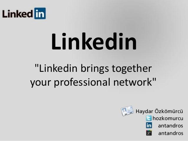 """Linkedin """"Linkedin brings togetheryour professional network"""""""