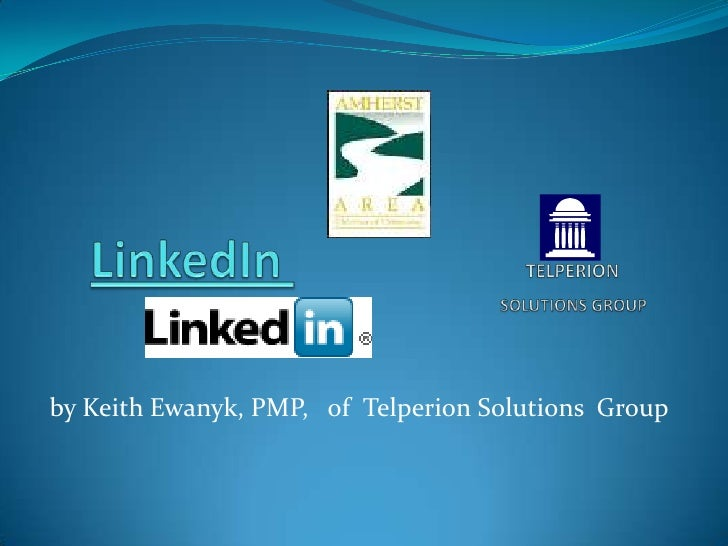 LinkedIn TELPERION             SOLUTIONS GROUP<br />by Keith Ewanyk, PMP,   of  Telperion Solutions  Group<br />