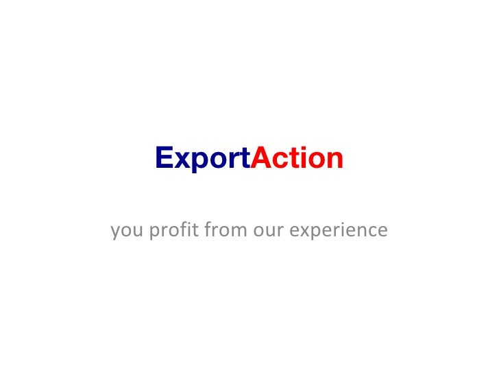 Export Action you profit from our experience