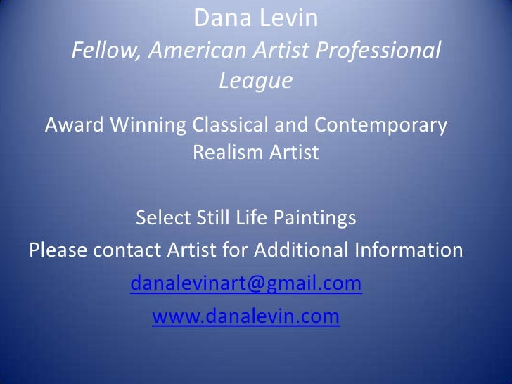 Dana LevinFellow, American Artist Professional League<br />Award Winning Classical and Contemporary Realism Artist<br />Se...