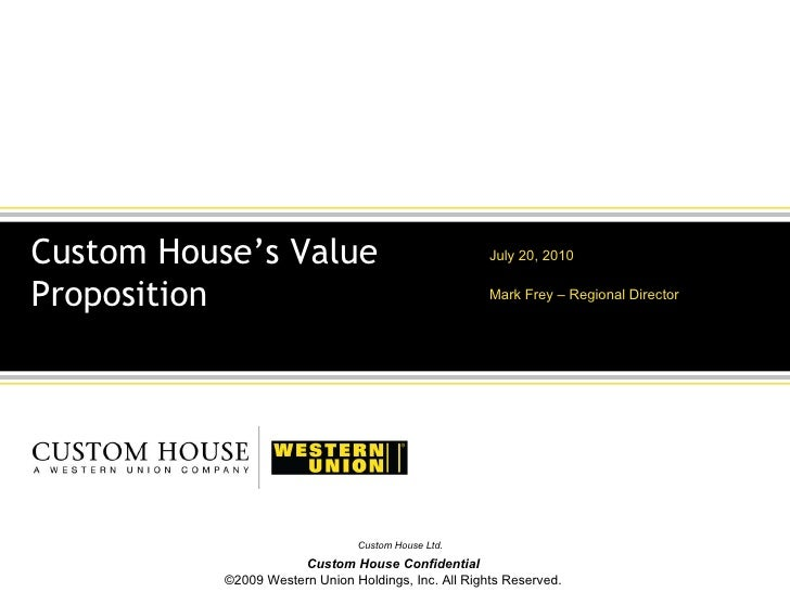 July 20, 2010 Mark Frey – Regional Director Custom House's Value Proposition
