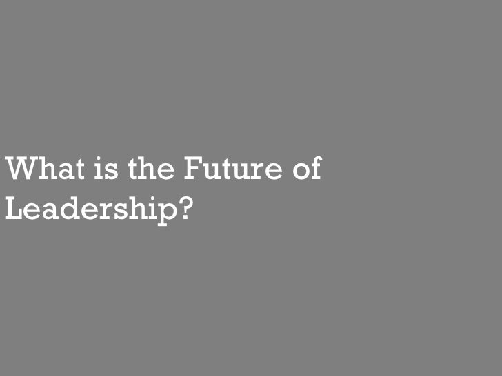 What is the Future of  Leadership?