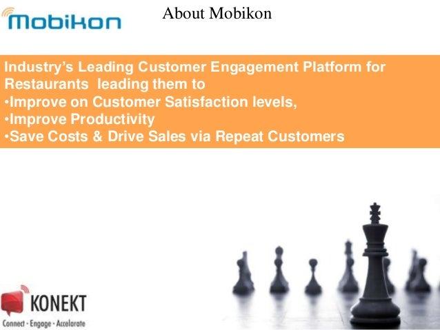 About MobikonIndustry's Leading Customer Engagement Platform forRestaurants leading them to•Improve on Customer Satisfacti...