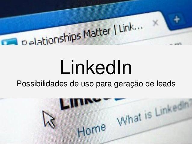 LinkedInPossibilidades de uso para geração de leads