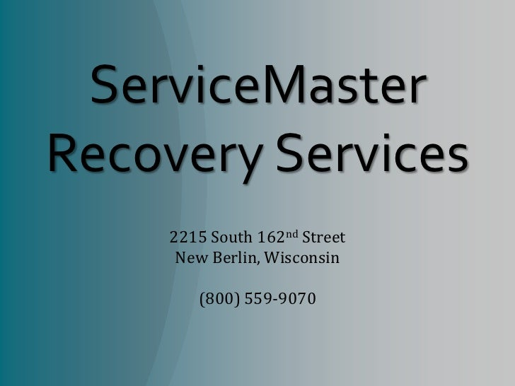 ServiceMasterRecovery Services<br />2215 South 162nd Street<br />New Berlin, Wisconsin<br />(800) 559-9070<br />