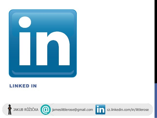 LINKED IN JAKUB RŮŽIČKA jameslittlerose@gmail.com cz.linkedin.com/in/littlerose