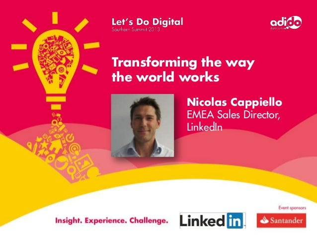 Transforming the way the world works Nicolas Cappiello EMEA Sales Director, LinkedIn