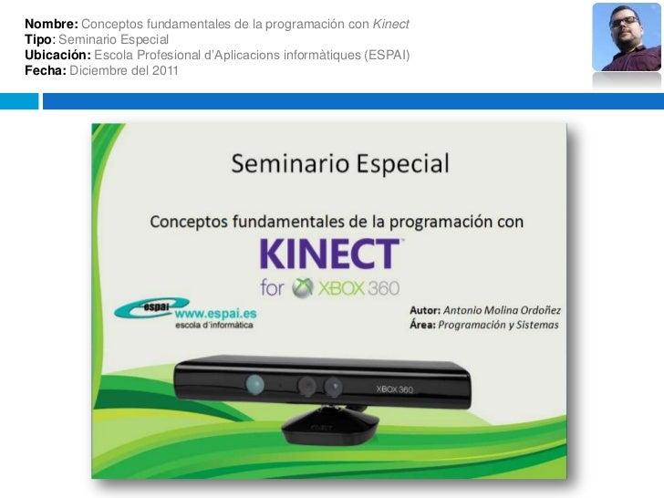 Nombre: Conceptos fundamentales de la programación con KinectTipo: Seminario EspecialUbicación: Escola Profesional d'Aplic...