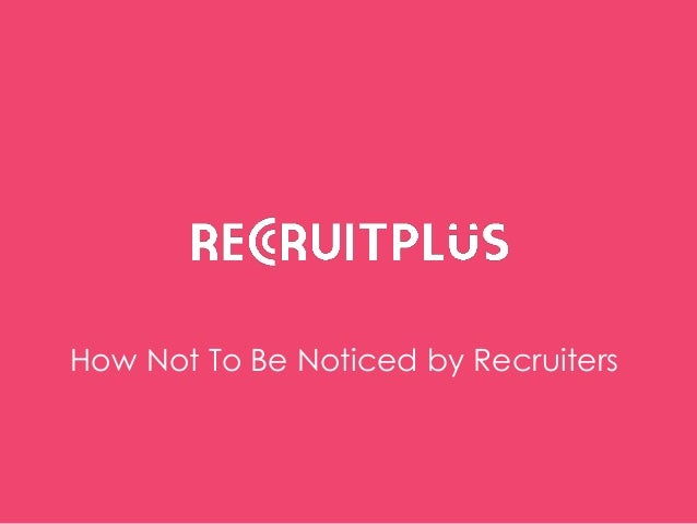 How NOT to be noticed by recruiters
