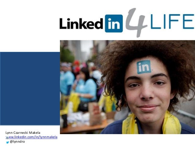 Lynn Czarnecki Makelawww.linkedin.com/in/lynnmakela   @lynndro