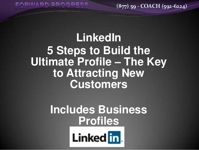 (877) 59 - COACH (592-6224)LinkedIn5 Steps to Build theUltimate Profile – The Keyto Attracting NewCustomersIncludes Busine...