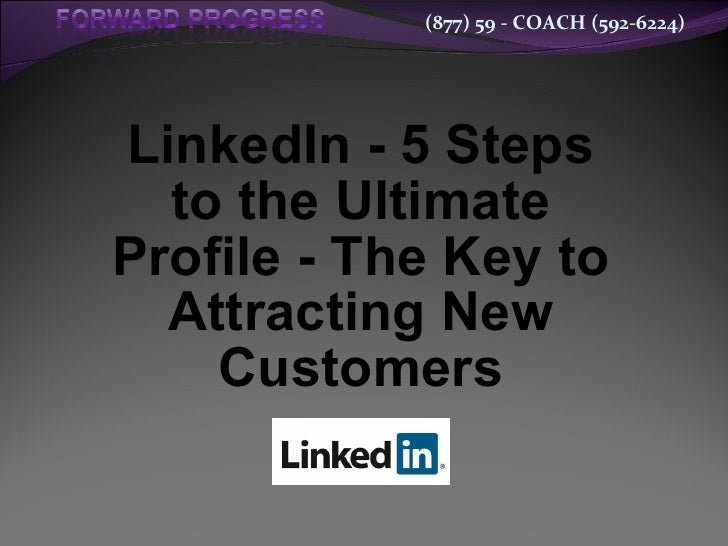 (877) 59 - COACH (592-6224)LinkedIn - 5 Steps  to the UltimateProfile - The Key to  Attracting New    Customers