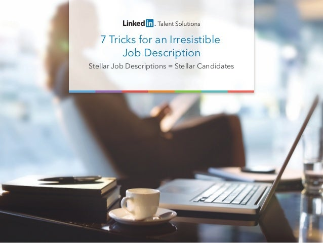 7 Tricks for an Irresistible Job Description Stellar Job Descriptions = Stellar Candidates