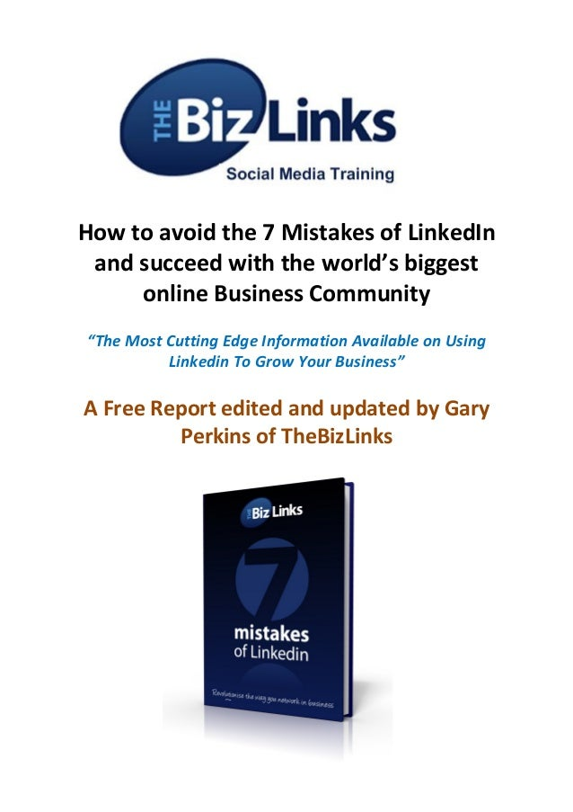 "How to avoid the 7 Mistakes of LinkedInand succeed with the world's biggestonline Business Community""The Most Cutting Edge..."