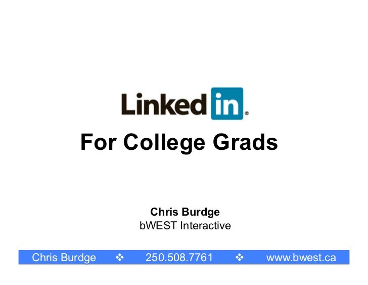 For College Grads                    Chris Burdge                   bWEST InteractiveChris Burdge       250.508.7761     ...
