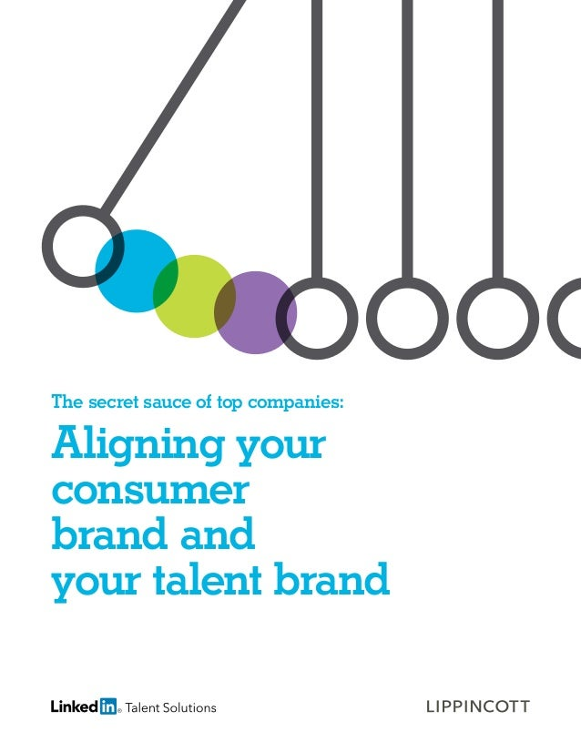 The secret sauce of top companies:  Aligning your consumer brand and your talent brand