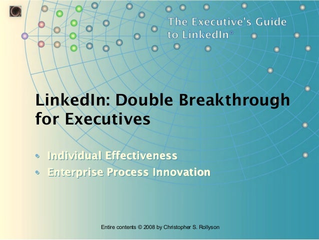 LinkedIn: Double Breakthrough for Executives • Individual Effectiveness • Enterprise Process Innovation  Entire contents ©...