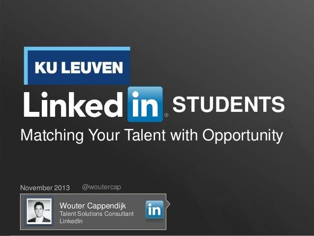 STUDENTS Matching Your Talent with Opportunity  November 2013  @woutercap  Wouter Cappendijk Talent Solutions Consultant L...