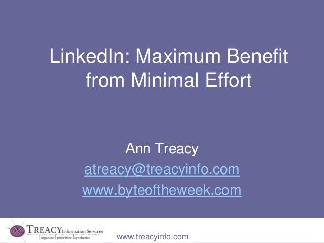 LinkedIn: Maximum Benefit    from Minimal Effort         Ann Treacy   atreacy@treacyinfo.com   www.byteoftheweek.com      ...