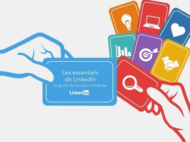 Les essentiels de LinkedIn Le guide du recruteur moderne