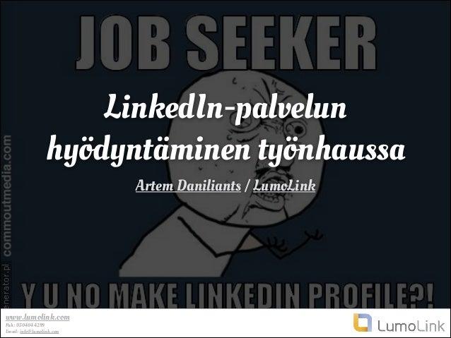 www.lumolink.com Puh: 0504044299 Email: info@lumolink.com LinkedIn-palvelun hyödyntäminen työnhaussa Artem Daniliants / Lu...