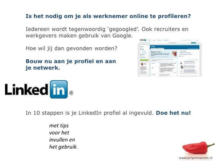 Is het nodig om je als werknemer online te profileren?<br />Iedereen wordt tegenwoordig 'gegoogled'. Ook recruiters en wer...