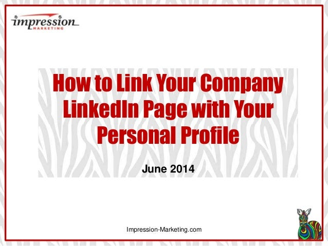 Impression-Marketing.com How to Link Your Company LinkedIn Page with Your Personal Profile June 2014