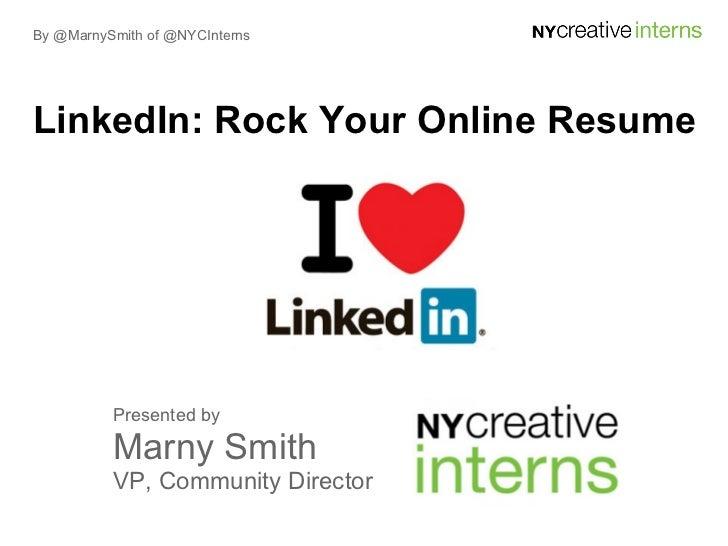 By @MarnySmith of @NYCInternsLinkedIn: Rock Your Online Resume          Presented by          Marny Smith          VP, Com...