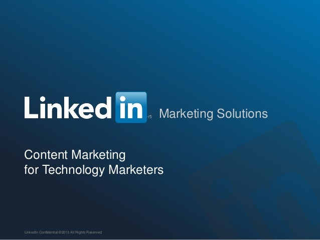 Marketing SolutionsContent Marketingfor Technology MarketersLinkedIn Confidential ©2013 All Rights Reserved