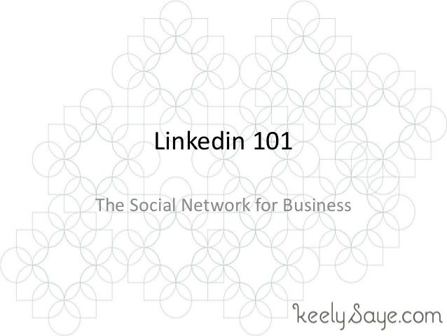 Linkedin 101 The Social Network for Business