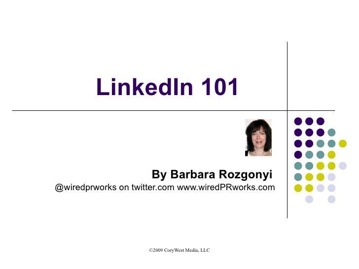 LinkedIn 101 By Barbara Rozgonyi   @wiredprworks on twitter.com www.wiredPRworks.com
