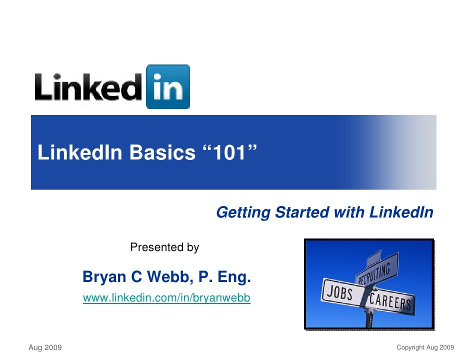 "LinkedIn Basics ""101""                                    Getting Started with LinkedIn                     Presented by   ..."