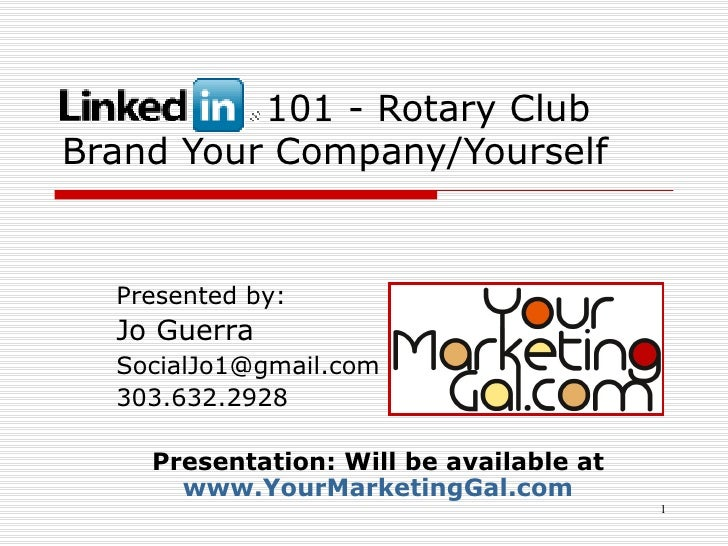 101 - Rotary Club Brand Your Company/Yourself Presented by: Jo Guerra  [email_address] 303.632.2928 Presentation: Will be ...