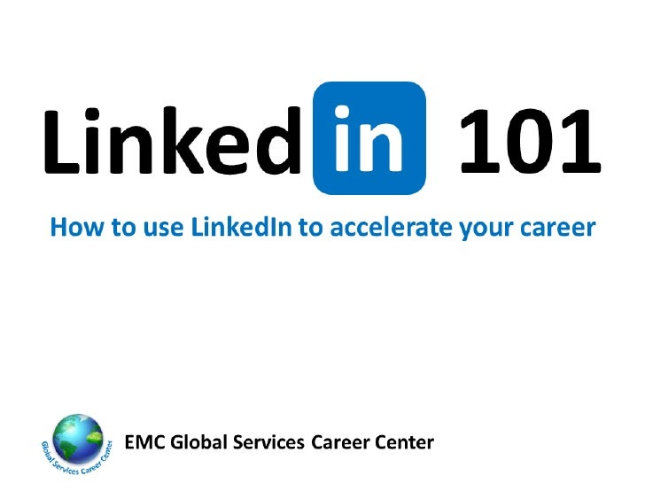 LinkedIn 101  About this eBook LinkedIn 101 is brought to you by the EMC Global Services Career Center (EMC Internal).  Th...
