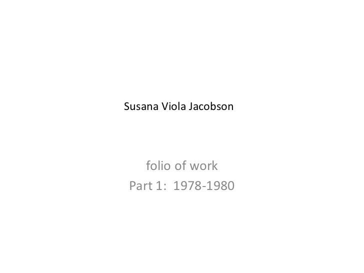 Susana Viola Jacobson<br />folio of work<br />Part 1:  1978-1980<br />