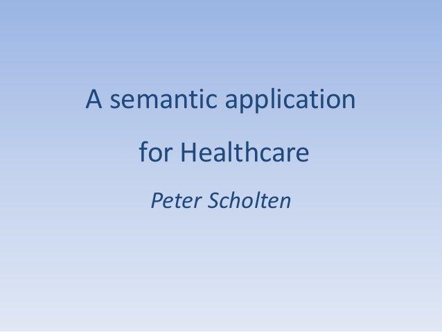 A semantic application for Healthcare Peter Scholten