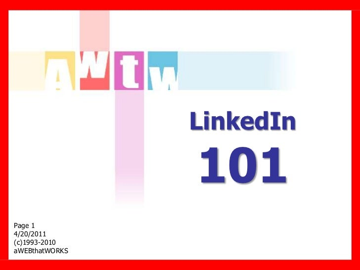 LinkedIn                101Page 14/20/2011(c)1993-2010aWEBthatWORKS