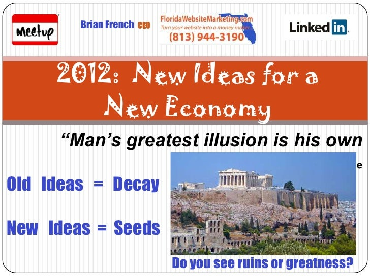 "Brian French   CEO      2012: New Ideas for a         New Economy      ""Man's greatest illusion is his own                ..."